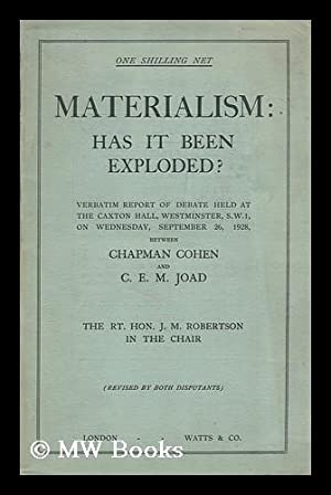 Materialism: has it been exploded? Verbatim report of debate between Chapman Cohen and C.E.M. Joad ...