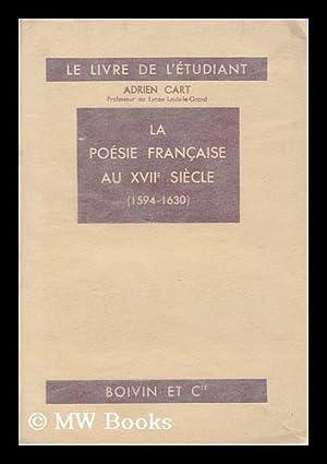 La Poesie Francaise au XVIIe Siecle, 1594-1630: Cart, Adrien