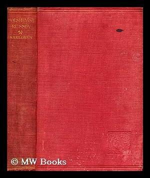 Bolshevist Russia / by Anton Karlgren; Translated from the Swedish by Anna Barwell: Karlgren, ...