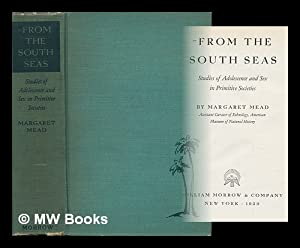 From the South Seas; Studies of Adolescence and Sex in Primitive Societies: Mead, Margaret (1901-...