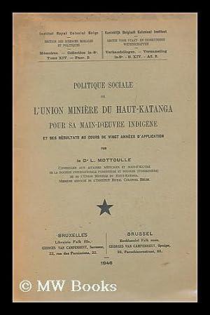 Politique sociale de l'Union miniere du Haut-Katanga pour sa main-d'oeuvre indigene et ...