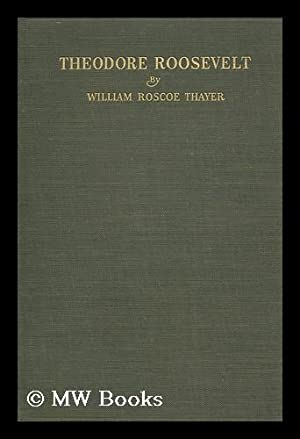 Theodore Roosevelt, an intimate biography: Thayer, William Roscoe (1859-1923)