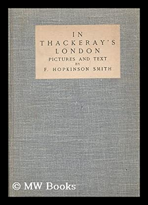In Thackeray's London, pictures and text / by F. Hopkinson Smith: Smith, Francis ...