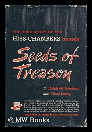 Seeds of treason : the true story of the Hiss-Chambers tragedy / by Ralph de Toledano and ...