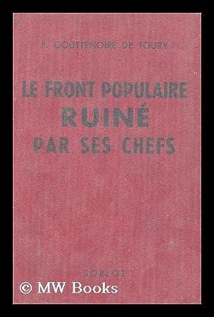 Le Front Populaire ruine par ses chefs: Gouttenoire De Toury, Fernand