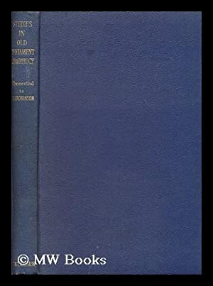 Studies in Old Testament prophecy. Presented to Theodore H. Robinson on his sixty-fifth birthday, ...