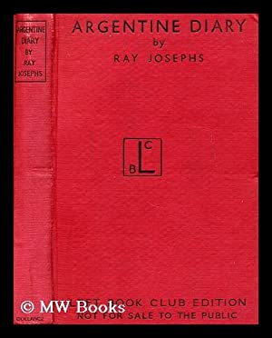 Argentine diary : the inside story of the coming of fascism / by Ray Josephs ; with a foreword...