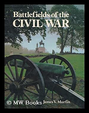 Battlefields of the Civil War / text by James V. Murfin ; introduced and edited by L. Edward ...