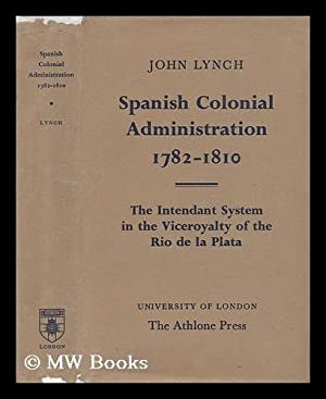Spanish Colonial Administration 1782-1818 - the Intendant System in the Viceroyalty of the Rio De ...