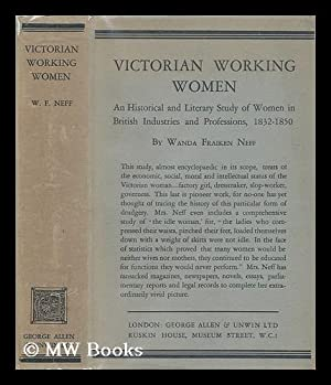 Victorian Working Women. An Historical and Literary Study of Women in British Industries and ...