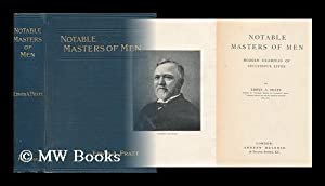 Notable masters of men : modern examples of successful lives / by Edwin A. Pratt: Pratt, Edwin...