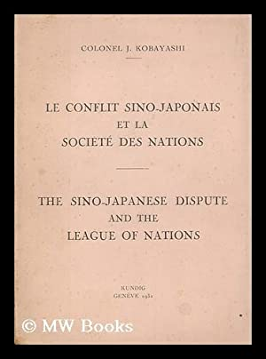 Le conflit Sino-Japonais et la Societe des Nations : The Sino-Japanese dispute and the League of ...