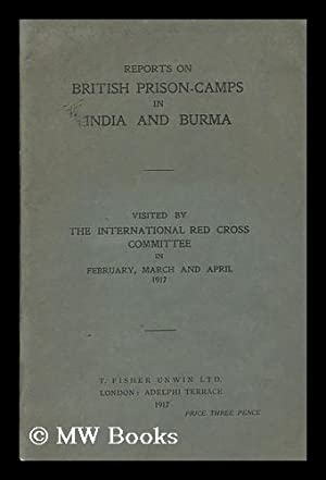 Reports on British prison-camps in India and Burma visited by the International Red Cross Committee...