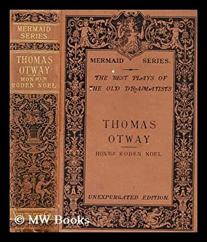 The best plays of the old dramatists : Thomas Otway: Noel, The Hon. Roden (Ed.)