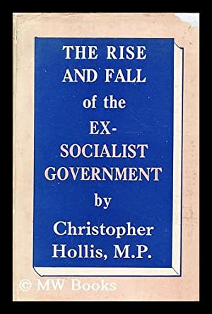 The rise and fall of the ex-socialist government: Hollis, Christopher (1902-1977)