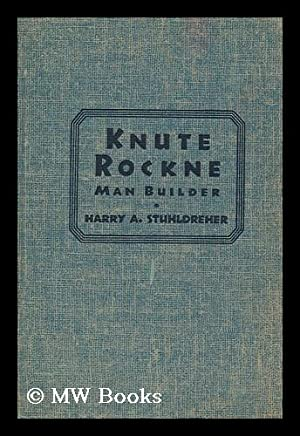 Knute Rockne, Man Builder / by Harry: Stuhldreher, Harry Augustus
