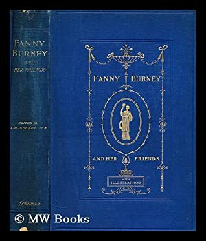 Fanny Burney and her friends : Select passages from her diary and other writings / ed. by L.B....