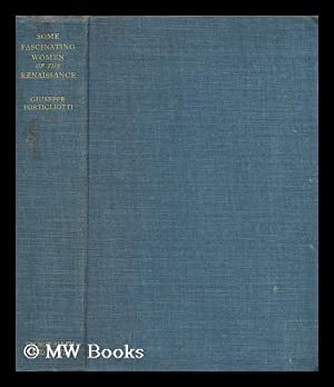 Some fascinating women of the renaissance / by Giuseppe Portigliotti ; translated by Bernard Miall:...