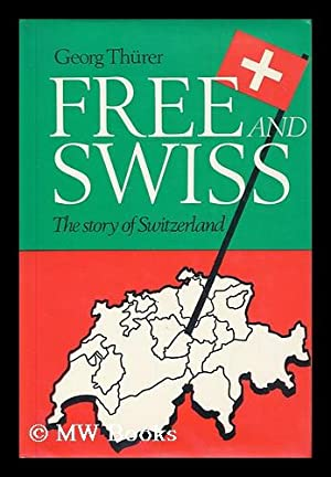 Free and Swiss : the story of Switzerland / adapted & translated from the German by R. P. ...