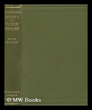 Studies in Tudor history / by W. P. M. Kennedy: Kennedy, William Paul McClure (1879-1963)