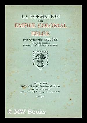 La formation d'un empire colonial belge: Leclere, Constant