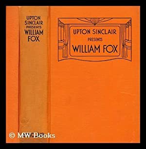 Upton Sinclair presents William Fox: Sinclair, Upton (1878-1968)