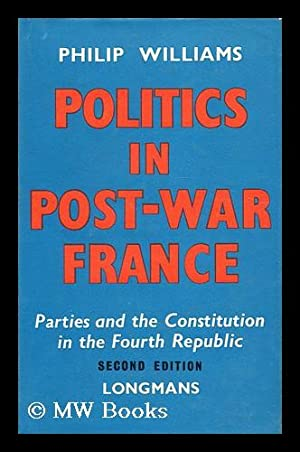 Politics in post-war France : parties and the constitution in the Fourth Republic / Philip ...