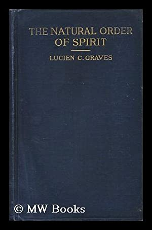 The natural order of spirit : a psychic study and experience / by Lucien G. Graves: Graves, ...