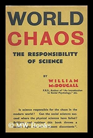 World chaos : the responsibility of science / by William McDougall: McDougall, William (1871-...