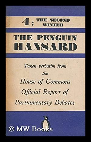The Penguin Hansard : vol. 4, The second winter: House of Commons, Great Britain.