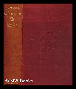 Romance of the white rose : a Jacobite portrait gallery, narrating the romantic activities of ...