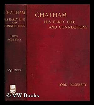 Chatham : his early life and connections / by Lord Rosebery: Rosebery, Archibald Philip ...