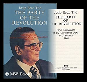 The party of the revolution : Fifth Conference of the Communist Party of Yugoslavia, 1940: Tito, ...