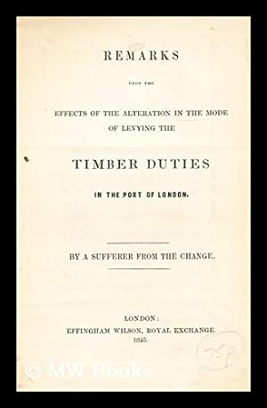 Remarks upon the effects of the alternation in the mode of levying the timber duties in the port of...