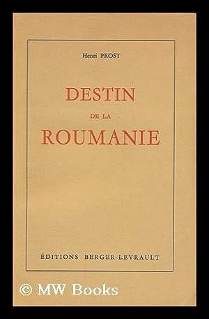 Destin de la Roumanie, 1918-1954 / Henri Prost ; preface d'Albert Mousset: Prost, Henri (...