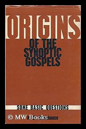 Origins of the Synoptic Gospels : some basic questions / [by] Ned B. Stonehouse: Stonehouse, ...