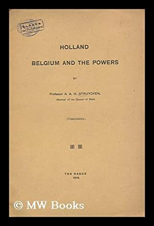 Holland, Belgium and the Powers / by A. A. H. Struycken (Translation): Struycken, A. A. H.