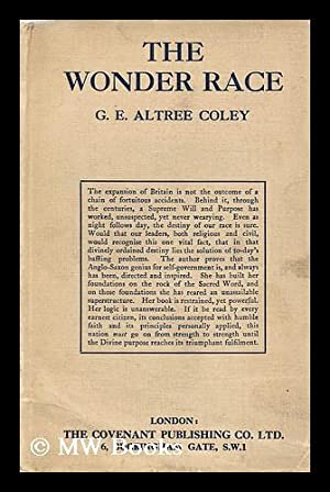 The wonder race : its extraordinary history and future destiny / by G. E. Altree Coley: Coley,...
