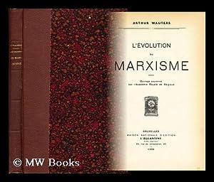 L' evolution du Marxisme depuis la mort de Marx / par Arthur Wauters: Wauters, Arthur (...