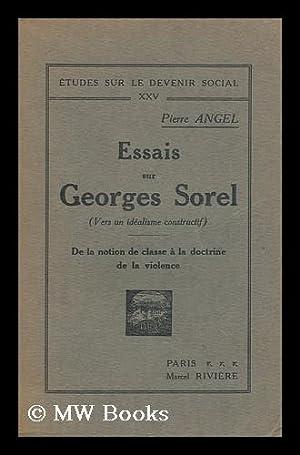 Essais sur Georges Sorel (vers un idealisme constructif) v.1: De la notion de classe a la doctrine ...