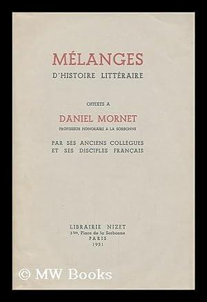 Melanges d'histoire litteraire : offerts a Daniel Mornet par ses anciens collegues et ses ...