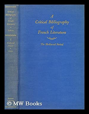 A critical bibliography of French literature: The mediaeval period; Volume [1]., D. C. Cabeen, ...