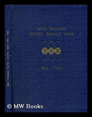 West Midland Trustee Savings Bank, 1816-1966 : a short history of the bank / by Albert ...