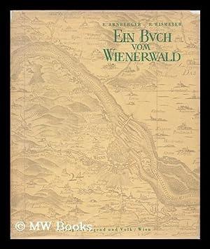 Ein Buch vom Wienerwald (Vom Wesen und der Gestaltung seiner Landschaft) / redigiert von Erik ...