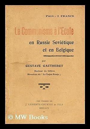 Le Communisme a l'ecole. En Russie sovietique et en belgique: Gautherot, Gustave