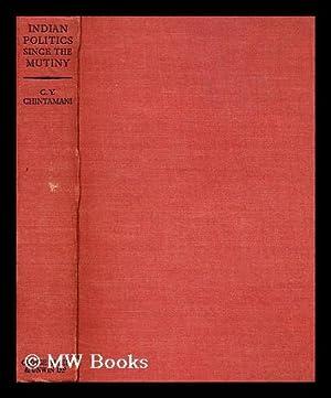 Indian Politics since the Mutiny: being an: Chintamani, C. Yajneswara