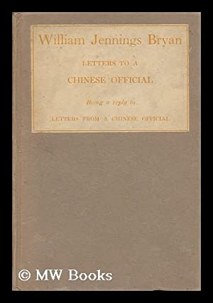 Letters to a Chinese Official - Being a Western View of Eastern Civilization: Bryan, William ...