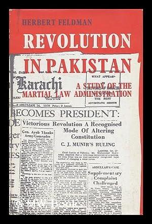 Revolution in Pakistan - a Study of the Martial Law Administration: Feldman, Herbert
