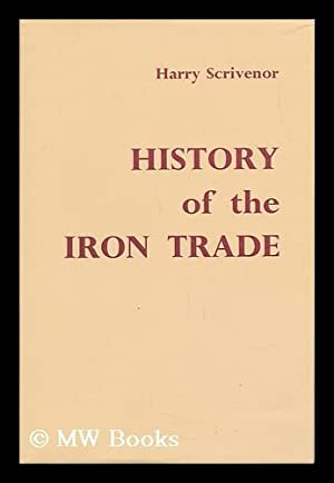 History of the Iron Trade from the Earlist Records to the Present Period: Scrivenor, Harry