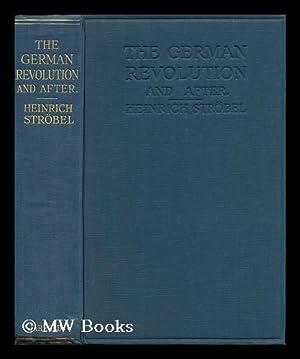 The German revolution and after / by Heinrich Strobel ; translated by H.J. Stenning: Strobel, ...